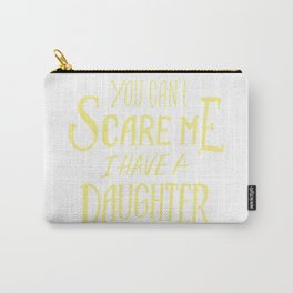 You can't scare me, i have a daughter Carry-All Pouch