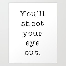 You'll Shoot Your Eye Out, Kid. Art Print