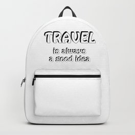 Travel is always a good idea Backpack