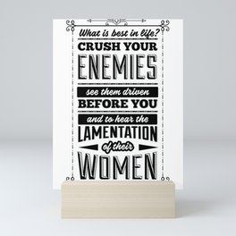 What is best in life? Crush your enemies, see them driven before you, and to hear the lamentation Mini Art Print