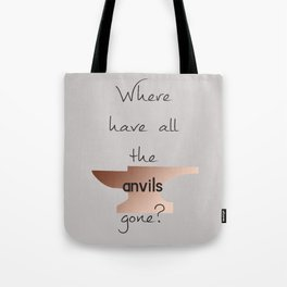 Where have all the anvils gone? Tote Bag