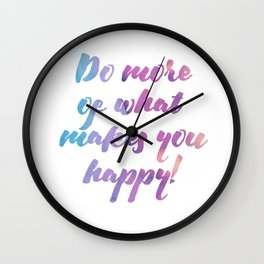 Do more of what makes you happy! Wall Clock