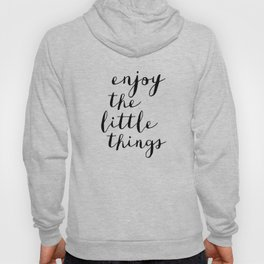 Enjoy the Little Things black and white monochrome typography poster design home decor bedroom wall Hoody