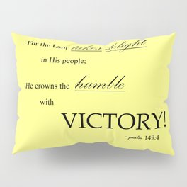 Humble Victory - Psalms 149:4 Pillow Sham