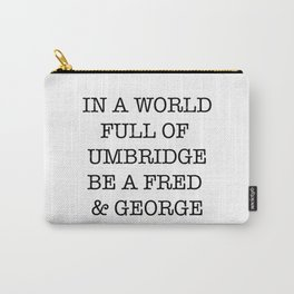 In A World Full Of Umbridge Carry-All Pouch