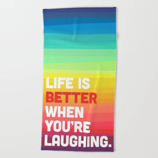 Life When You're Laughing Quote Beach Towel