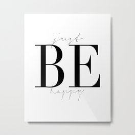 JUST BE HAPPY, Motivational Quote,Inspirational Art,Be Happy Sign,Friends Gift,Gift For Her,Home Art Metal Print