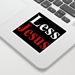 Less Jesus Sticker