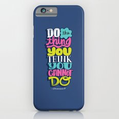 Do The Thing You Think You Cannot Do Slim Case iPhone 6s