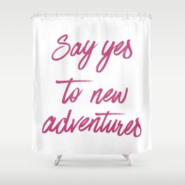 Say Yes to New Adventures Fuchsia Rose Brushed Quote Shower Curtain