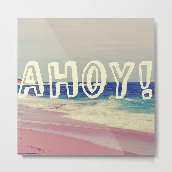 Ahoy! Metal Print