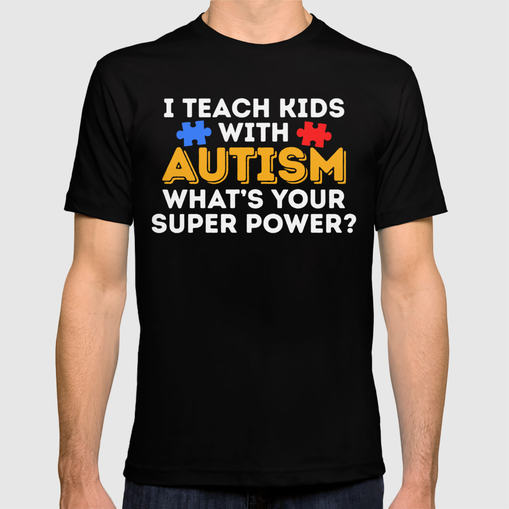 I Teach Kids With Autism What's Your Super Power T-shirt by Teepsy TSR8881148