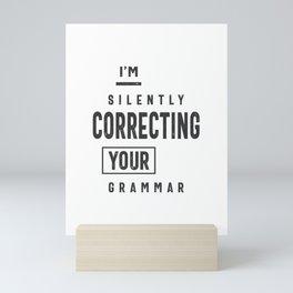 I'm Silently Correcting Your Grammar Mini Art Print