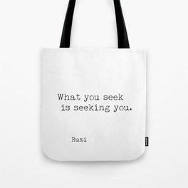 What you seek is seeking you. Rumi Tote Bag