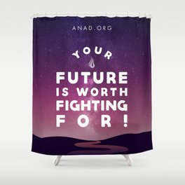 Your Future Is Worth Fighting For! Shower Curtain