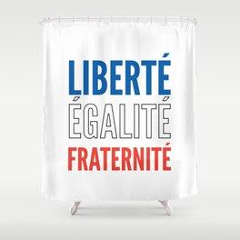 LIBERTÉ, ÉGALITÉ, FRATERNITÉ Shower Curtain