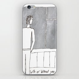 With or without you... iPhone Skin