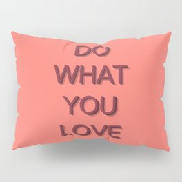 Do what you love Pillow Sham
