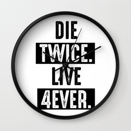 Die Twice. Live 4ever. Wall Clock