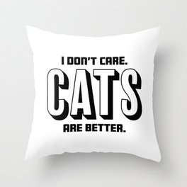Funny I Dont Care, Cats Are Better Throw Pillow
