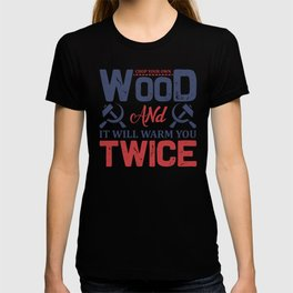 Labor Quotes Chop Your Own Wood and It Will Warm You Twice T-shirt