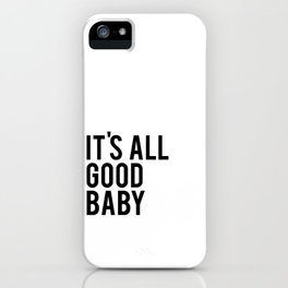 Gift For Her, Love quote, It's All Good Baby, inspirational quote, Modern room decor iPhone Case