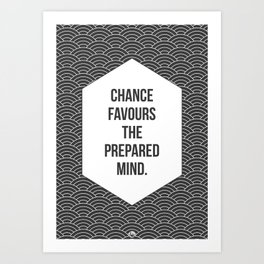 Chance Favours the Prepared Mind Art Print