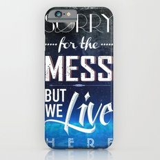Sorry for the Mess Slim Case iPhone 6s