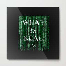What is real? Metal Print