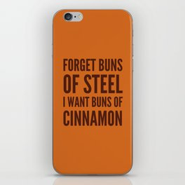 Forget Buns of Steel I want Buns of Cinnamon (Cinnamon Color & Brown) iPhone Skin