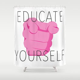 Educate yourself Shower Curtain