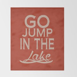 Go Jump in the Lake Throw Blanket
