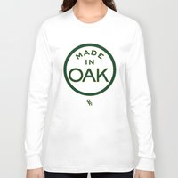 oakland Long Sleeve T-shirts featuring Made in OAK - Oakland A's by DCMBR - December Creative Group