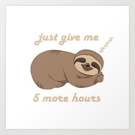 Sloth - 5 More Hours Art Print
