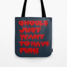 Ghouls Just Want to Have Fun! (Text)  Tote Bag