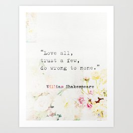 """Love all, trust a few, do wrong to none."" William Shakespeare Art Print"