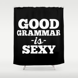 Good Grammar Funny Quote Shower Curtain