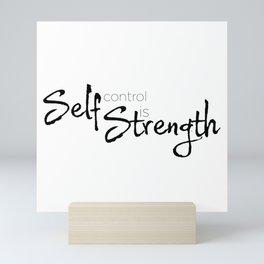 Self control is strength  Mini Art Print