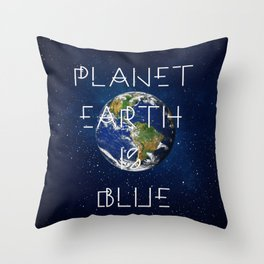 Planet Earth is BLUE Throw Pillow