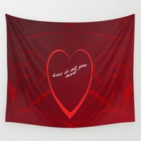 all you need is love Wall Tapestries featuring Love is all you need by Mark W
