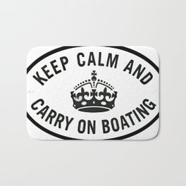 Keep Calm and Carry on boating Bath Mat