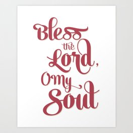 Bless the Lord, O My Soul Art Print