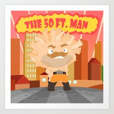 The powerful 50ft. man Art Print