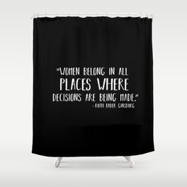 Women Belong In All Places Where Decisions are Being Made Shower Curtain