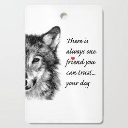 Your dog...a trustworthy friend Cutting Board