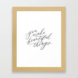 You Make Beautiful Things (Calligraphy) Framed Art Print