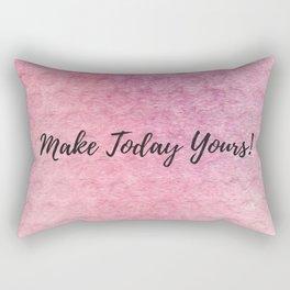 Make today yours! Rectangular Pillow