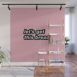 Let's get this bread Wall Mural