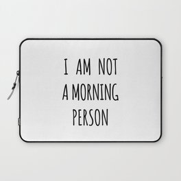 I am not a morning person Laptop Sleeve