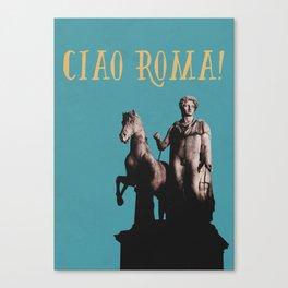 Ciao Roma! Canvas Print